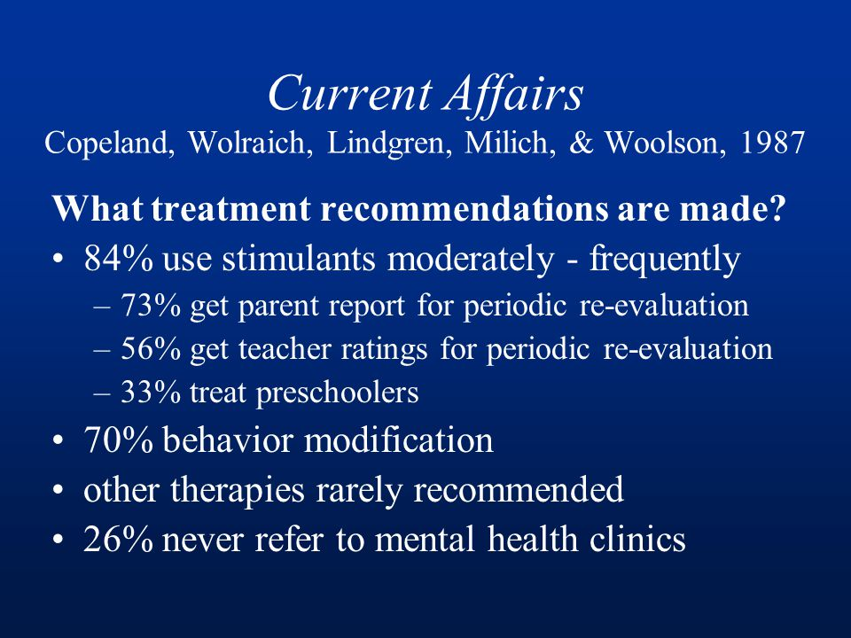 Current Affairs Copeland, Wolraich, Lindgren, Milich, & Woolson, 1987 What treatment recommendations are made.