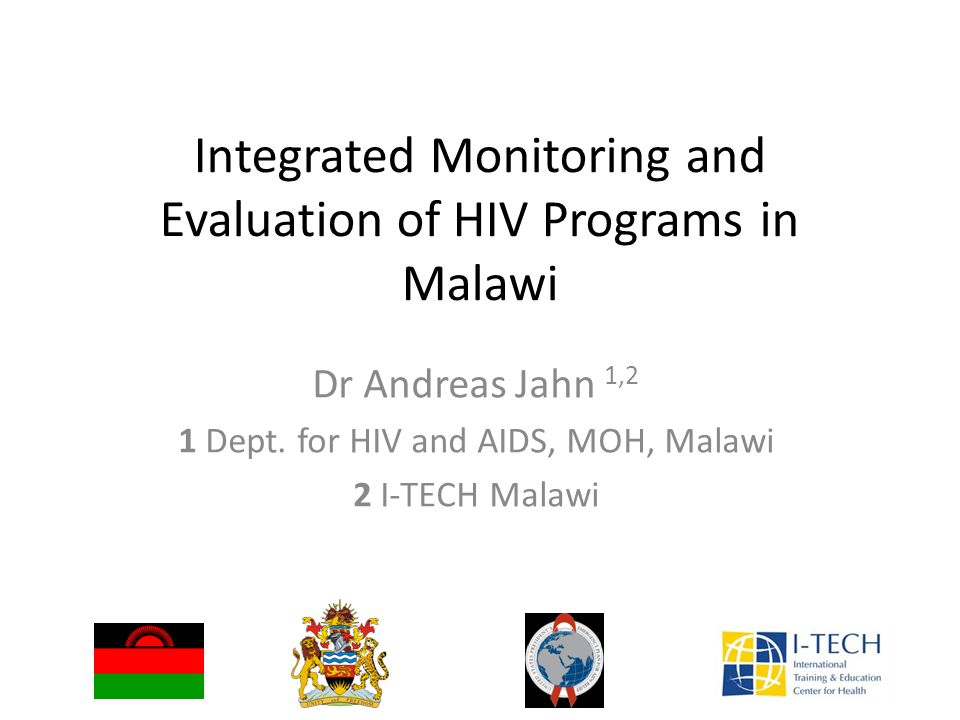 Integrated Monitoring and Evaluation of HIV Programs in Malawi Dr Andreas Jahn 1,2 1 Dept.