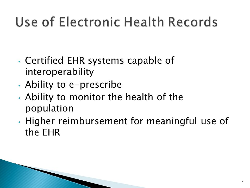 Certified EHR systems capable of interoperability Ability to e-prescribe Ability to monitor the health of the population Higher reimbursement for meaningful use of the EHR 4