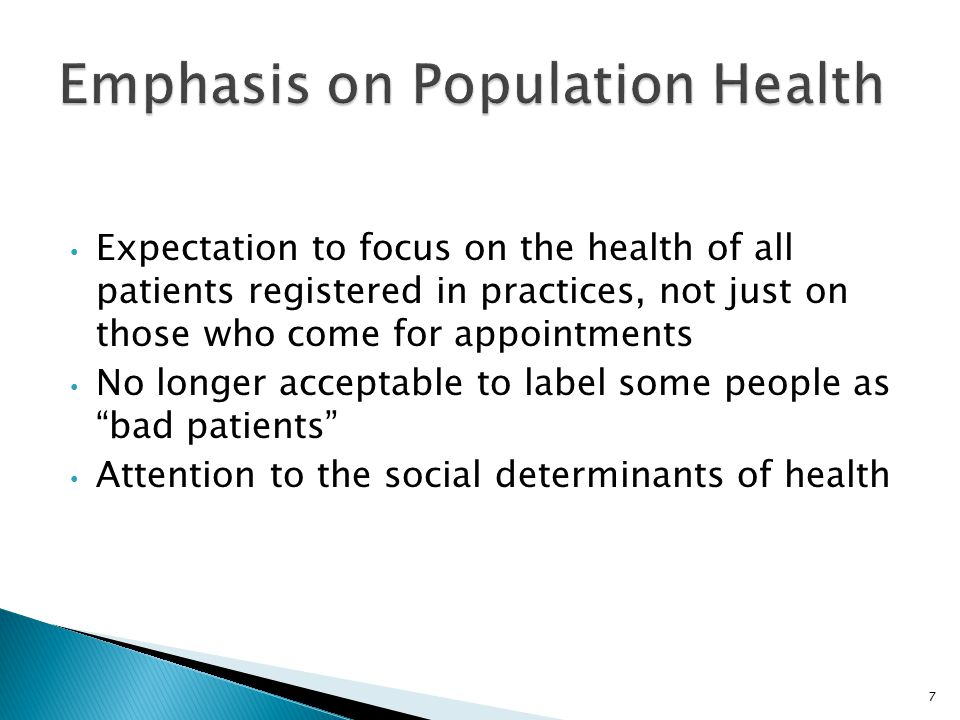 Expectation to focus on the health of all patients registered in practices, not just on those who come for appointments No longer acceptable to label some people as bad patients Attention to the social determinants of health 7