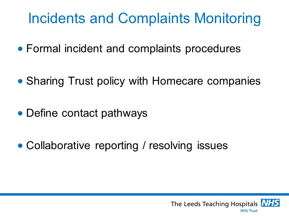Incidents and Complaints Monitoring  Formal incident and complaints procedures  Sharing Trust policy with Homecare companies  Define contact pathways  Collaborative reporting / resolving issues