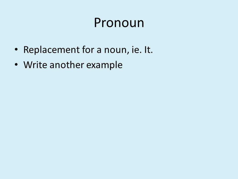 Pronoun Replacement for a noun, ie. It. Write another example
