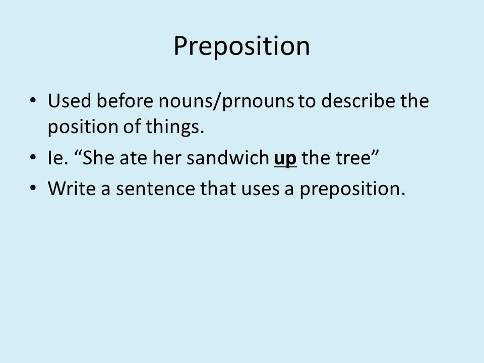 Preposition Used before nouns/prnouns to describe the position of things.