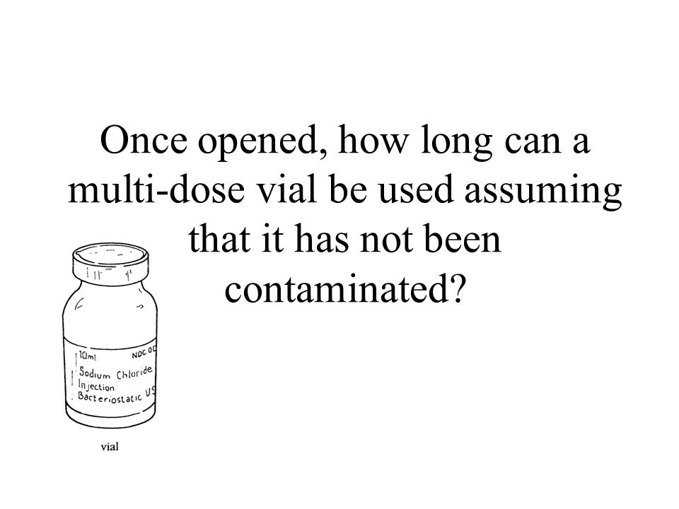 Once opened, how long can a multi-dose vial be used assuming that it has not been contaminated