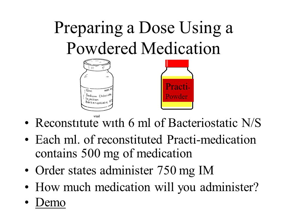 Preparing a Dose Using a Powdered Medication Reconstitute with 6 ml of Bacteriostatic N/S Each ml.