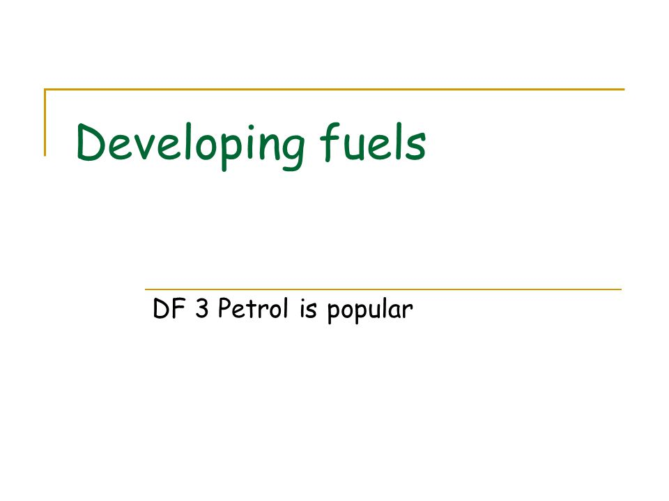 Developing fuels DF 3 Petrol is popular