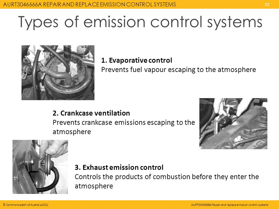 AURT A REPAIR AND REPLACE EMISSION CONTROL SYSTEMS 12 © Commonwealth of Australia 2011AURT A Repair and replace emission control systems Types of emission control systems 3.