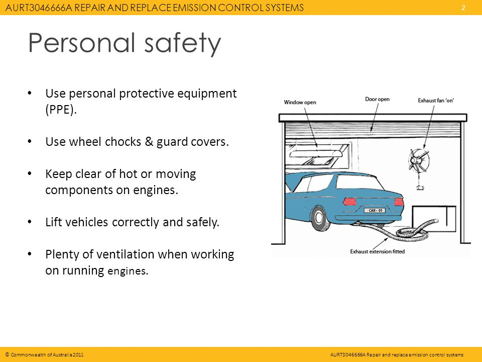 AURT A REPAIR AND REPLACE EMISSION CONTROL SYSTEMS 2 © Commonwealth of Australia 2011AURT A Repair and replace emission control systems Personal safety Use personal protective equipment (PPE).