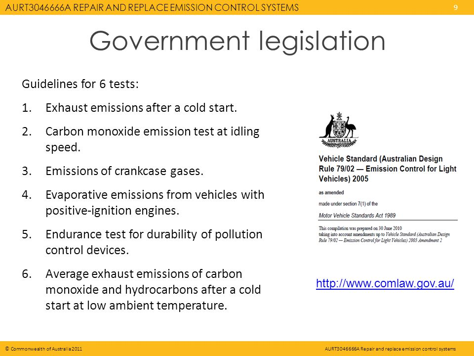 AURT A REPAIR AND REPLACE EMISSION CONTROL SYSTEMS 9 © Commonwealth of Australia 2011AURT A Repair and replace emission control systems Guidelines for 6 tests: 1.Exhaust emissions after a cold start.