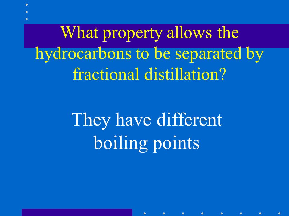 What property allows the hydrocarbons to be separated by fractional distillation.