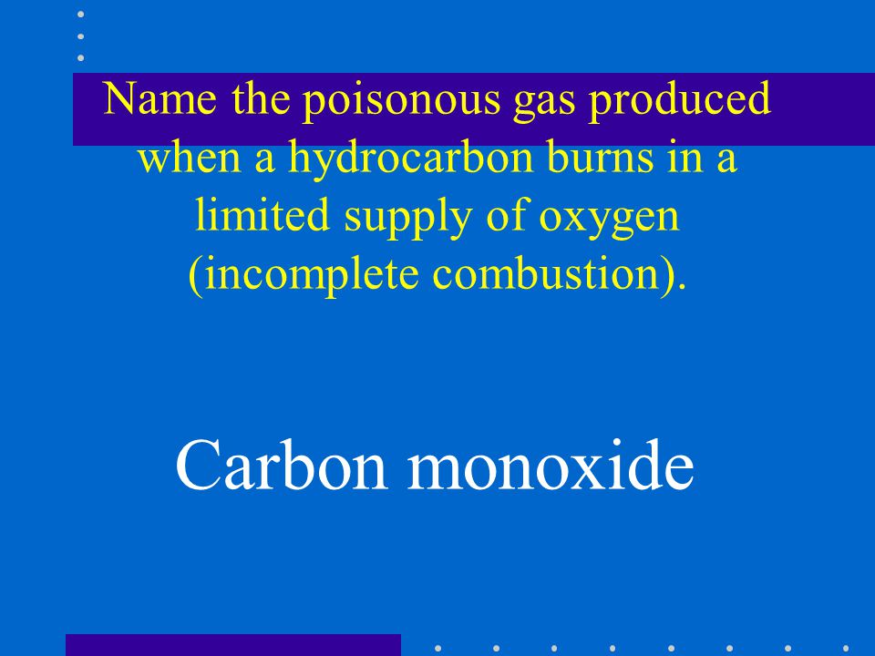 Name the poisonous gas produced when a hydrocarbon burns in a limited supply of oxygen (incomplete combustion).
