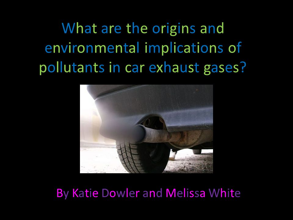 What are the origins and environmental implications of pollutants in car exhaust gases.