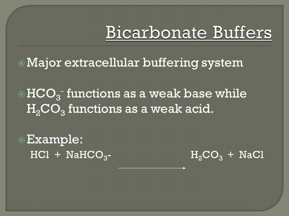 Major extracellular buffering system  HCO 3 - functions as a weak base while H 2 CO 3 functions as a weak acid.