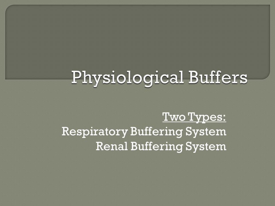 Two Types: Respiratory Buffering System Renal Buffering System