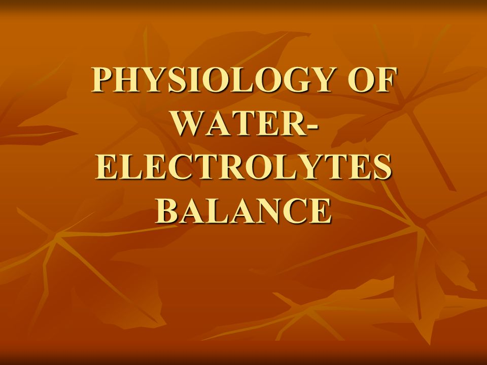 PHYSIOLOGY OF WATER- ELECTROLYTES BALANCE