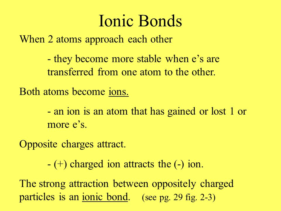 When 2 atoms approach each other - they become more stable when e's are transferred from one atom to the other.