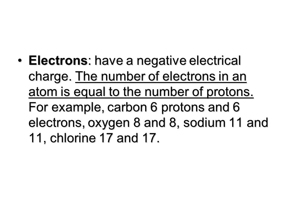Electrons: have a negative electrical charge.