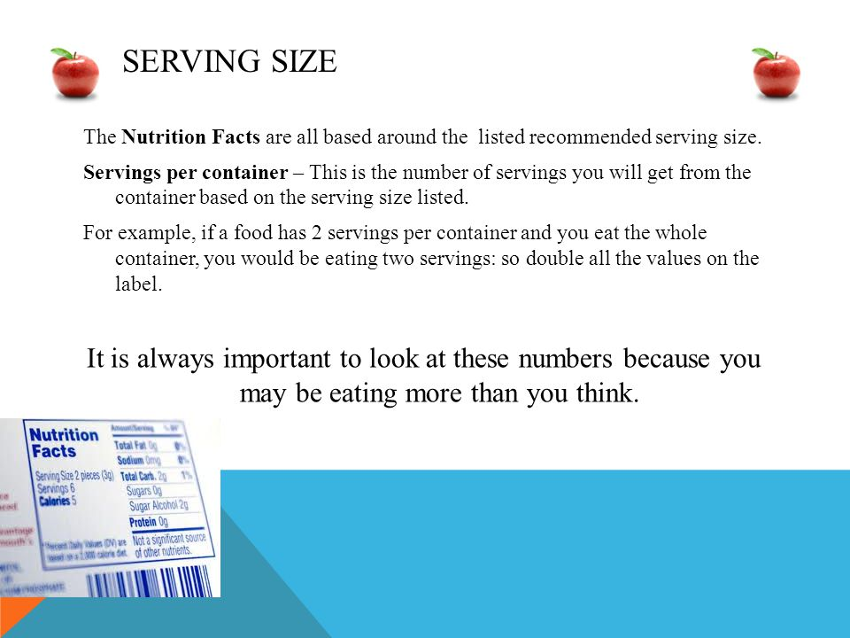 SERVING SIZE The Nutrition Facts are all based around the listed recommended serving size.