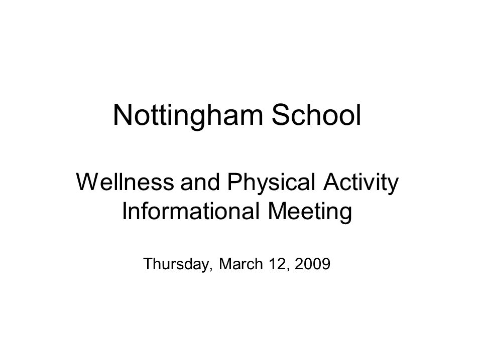 Nottingham School Wellness and Physical Activity Informational Meeting Thursday, March 12, 2009