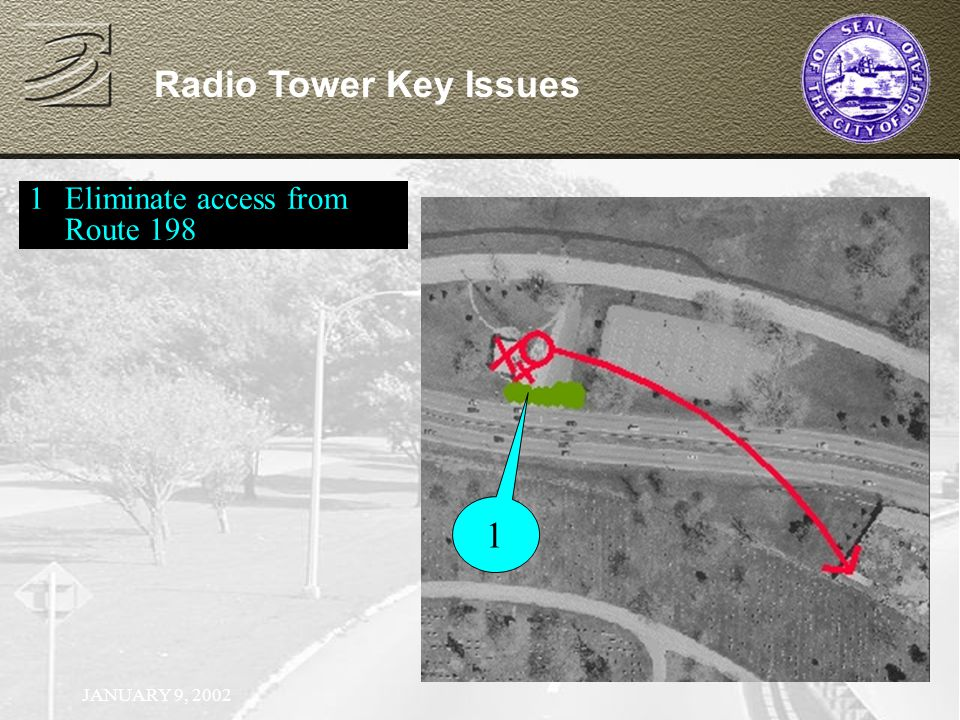 JANUARY 9, 2002 Radio Tower Key Issues 1Eliminate access from Route 198 1