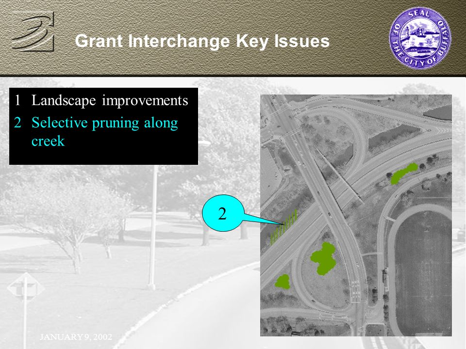 JANUARY 9, 2002 Grant Interchange Key Issues 1Landscape improvements 2Selective pruning along creek 2