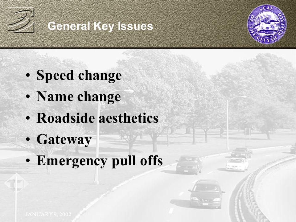 JANUARY 9, 2002 General Key Issues Speed change Name change Roadside aesthetics Gateway Emergency pull offs