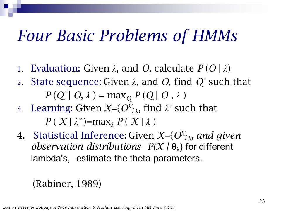 Lecture Notes for E Alpaydın 2004 Introduction to Machine Learning © The MIT Press (V1.1) 23 Four Basic Problems of HMMs 1.