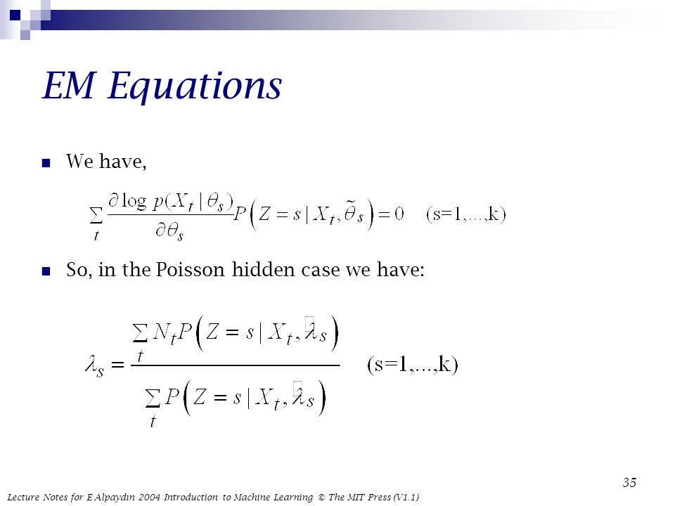 Lecture Notes for E Alpaydın 2004 Introduction to Machine Learning © The MIT Press (V1.1) 35 EM Equations We have, So, in the Poisson hidden case we have: