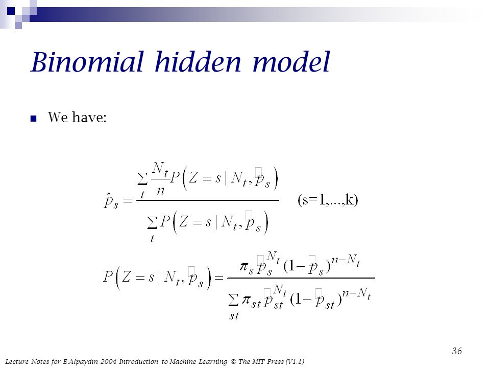 Lecture Notes for E Alpaydın 2004 Introduction to Machine Learning © The MIT Press (V1.1) 36 Binomial hidden model We have: