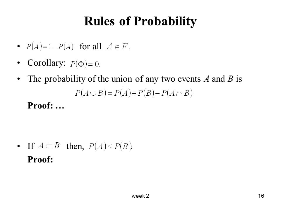 week 216 Rules of Probability for all Corollary: The probability of the union of any two events A and B is Proof: … If then, Proof: