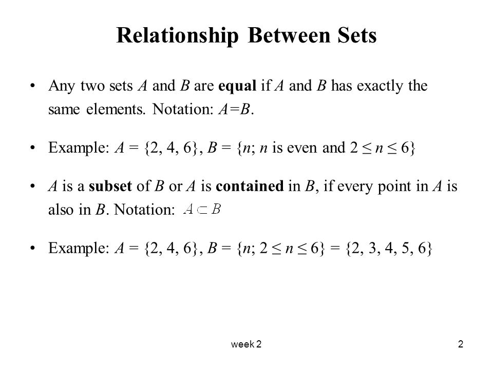 week 22 Relationship Between Sets Any two sets A and B are equal if A and B has exactly the same elements.