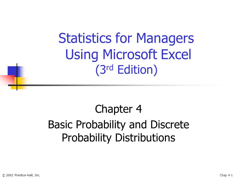 © 2002 Prentice-Hall, Inc.Chap 4-1 Statistics for Managers Using Microsoft Excel (3 rd Edition) Chapter 4 Basic Probability and Discrete Probability Distributions