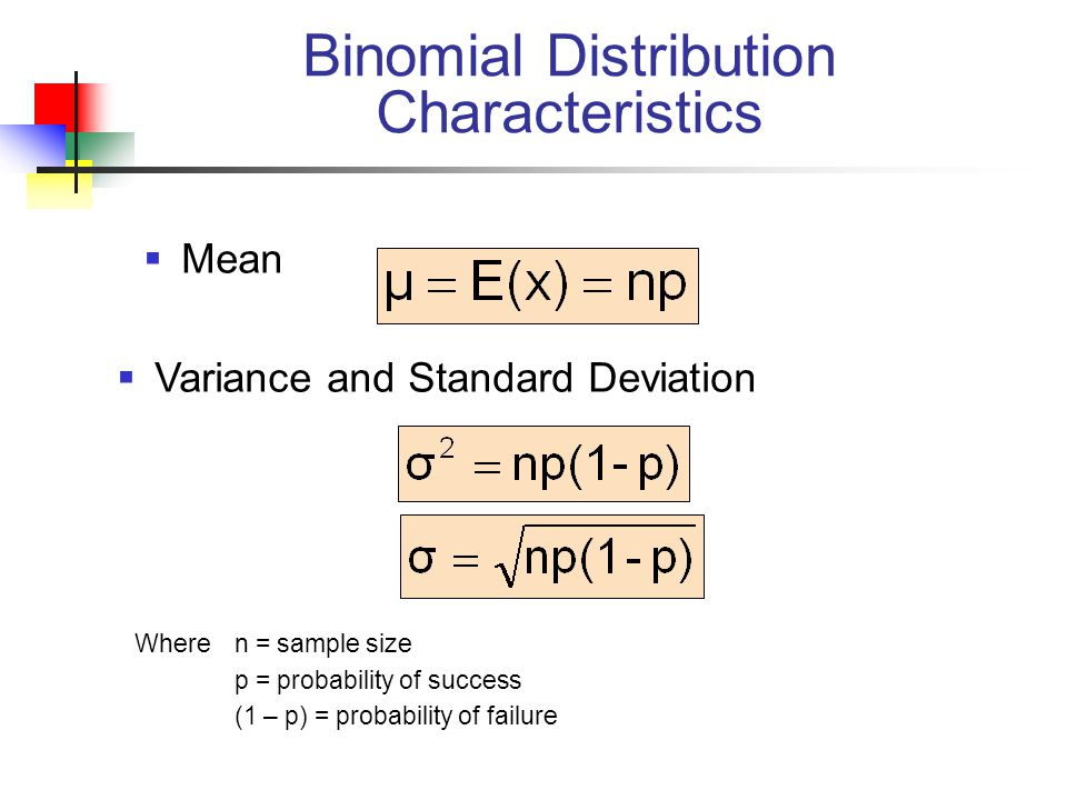 Binomial Distribution Characteristics  Mean  Variance and Standard Deviation Wheren = sample size p = probability of success (1 – p) = probability of failure