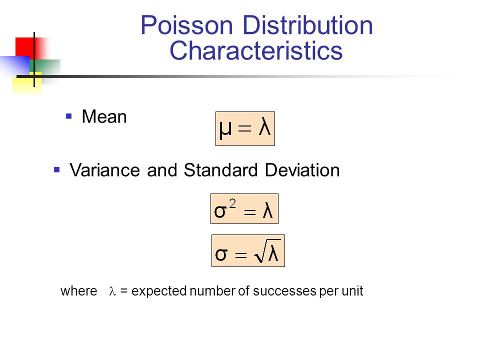 Poisson Distribution Characteristics  Mean  Variance and Standard Deviation where = expected number of successes per unit