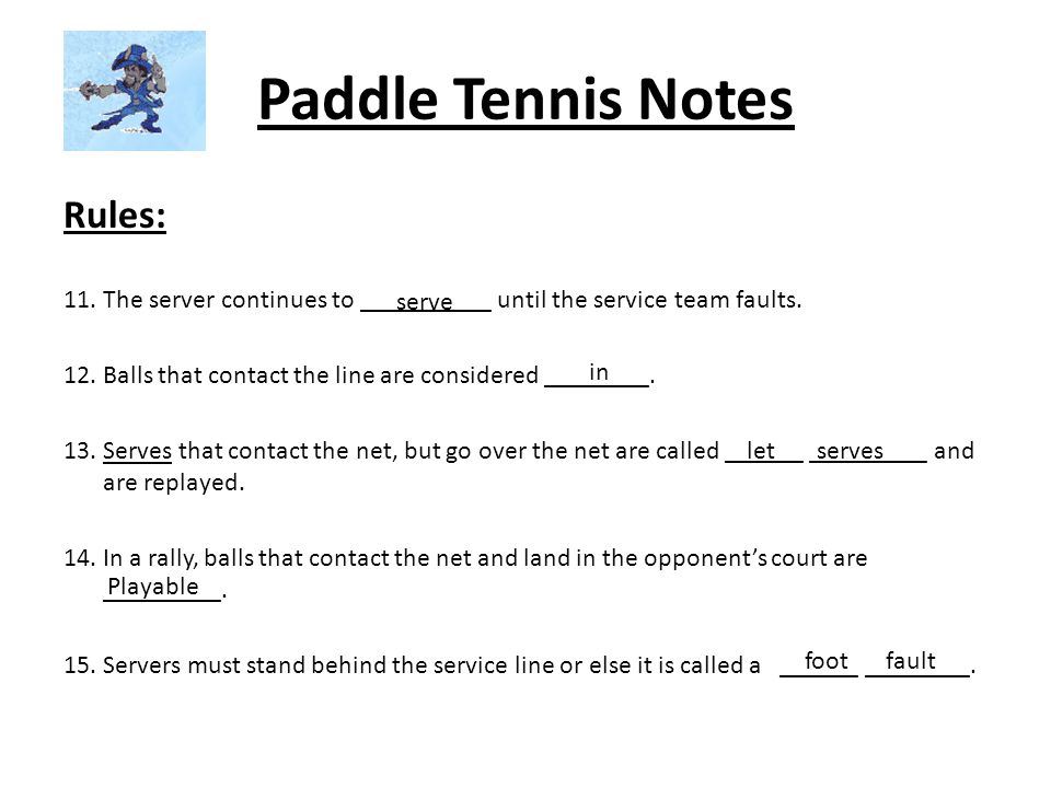Paddle Tennis Notes Rules: 11.The server continues to __________ until the service team faults.