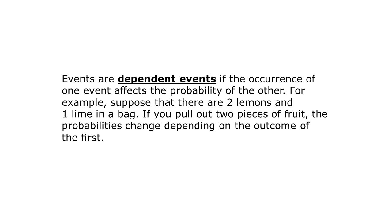 Events are dependent events if the occurrence of one event affects the probability of the other.