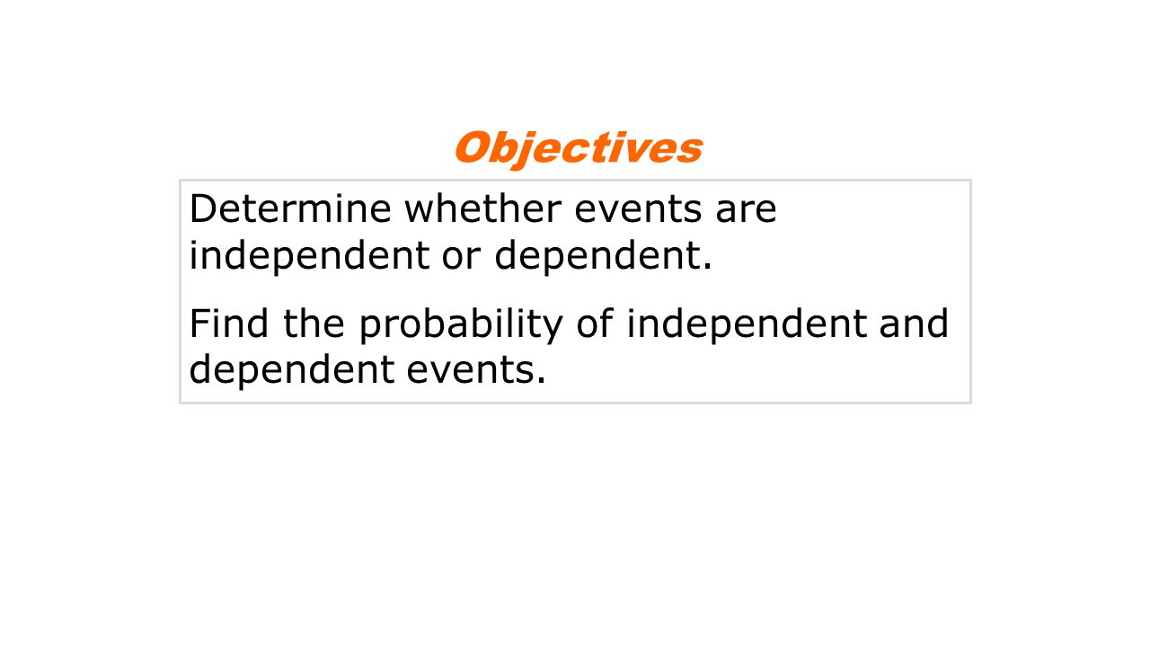 Determine whether events are independent or dependent.
