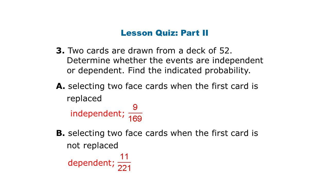 Lesson Quiz: Part II 3. Two cards are drawn from a deck of 52.