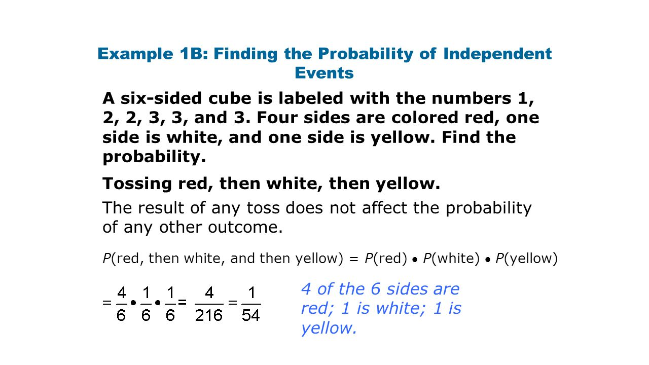 Example 1B: Finding the Probability of Independent Events Tossing red, then white, then yellow.
