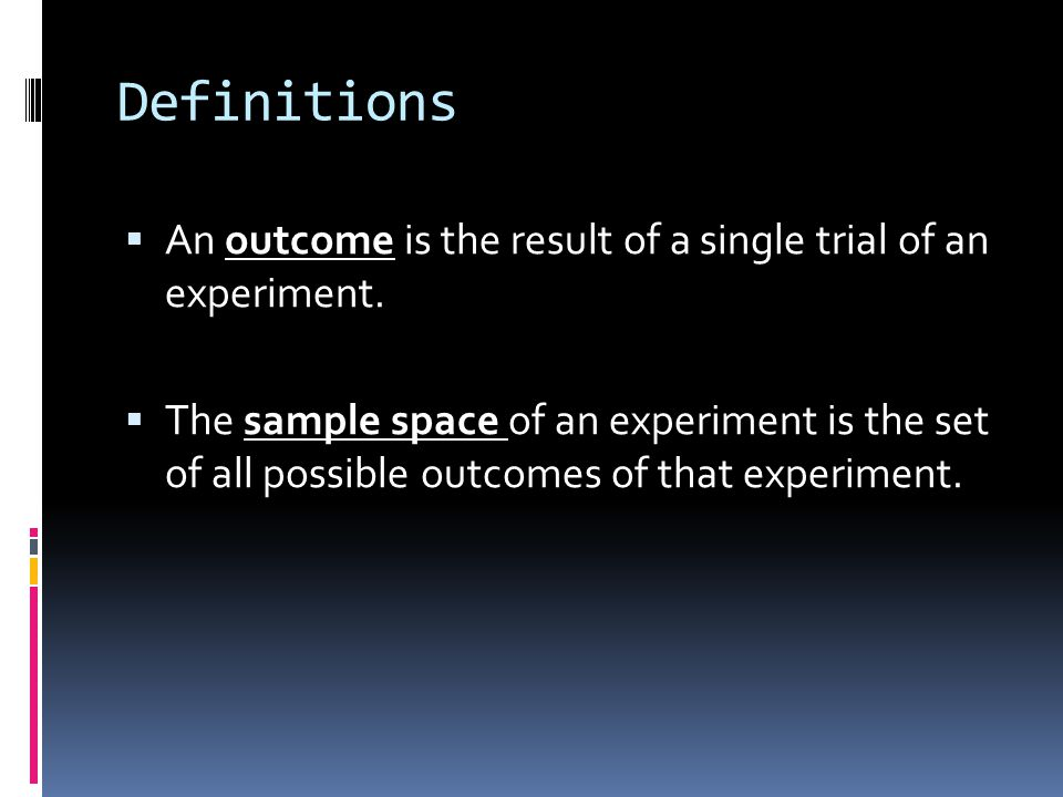 Definitions  An outcome is the result of a single trial of an experiment.
