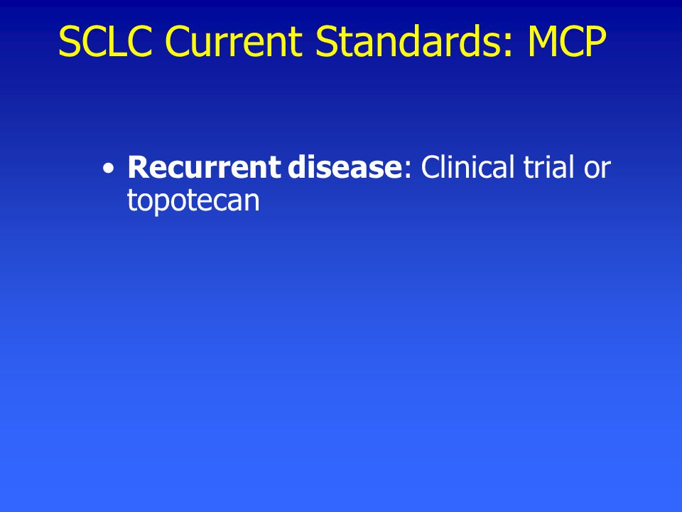 SCLC Current Standards: MCP Recurrent disease: Clinical trial or topotecan