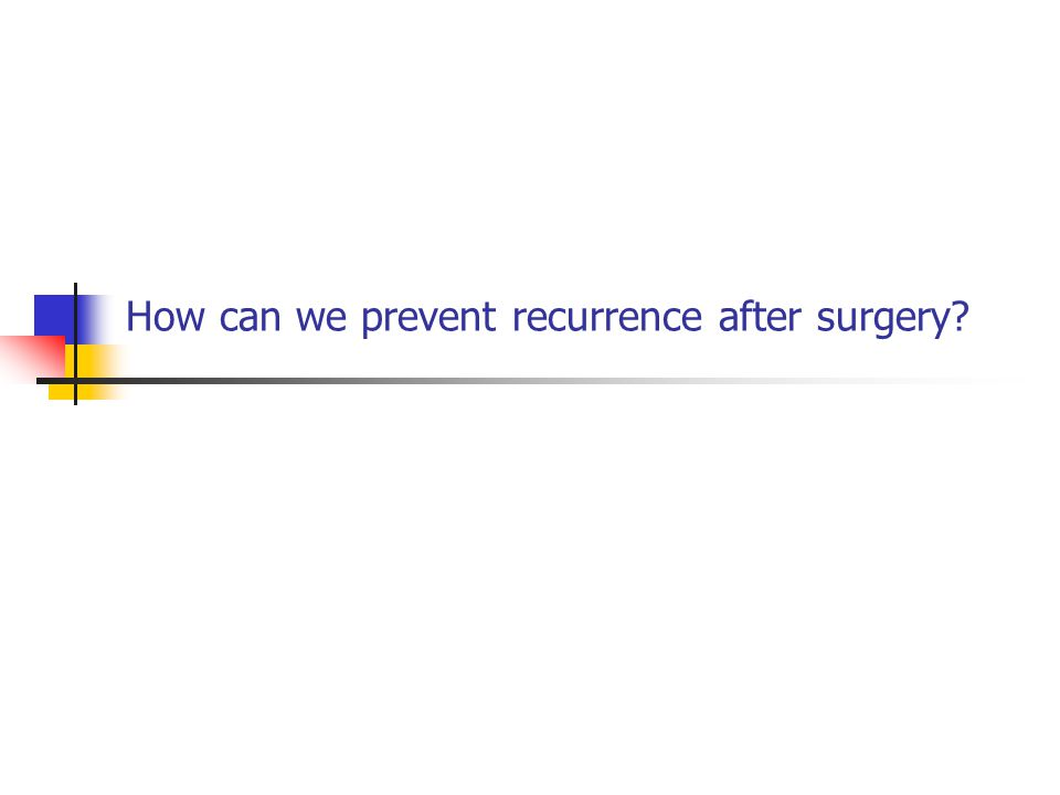 How can we prevent recurrence after surgery