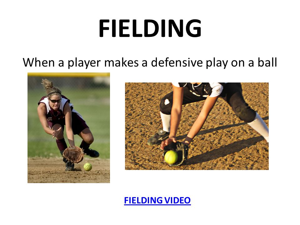 FIELDING When a player makes a defensive play on a ball FIELDING VIDEO