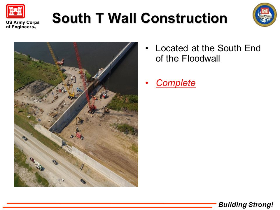 Building Strong! South T Wall Construction Located at the South End of the Floodwall Complete