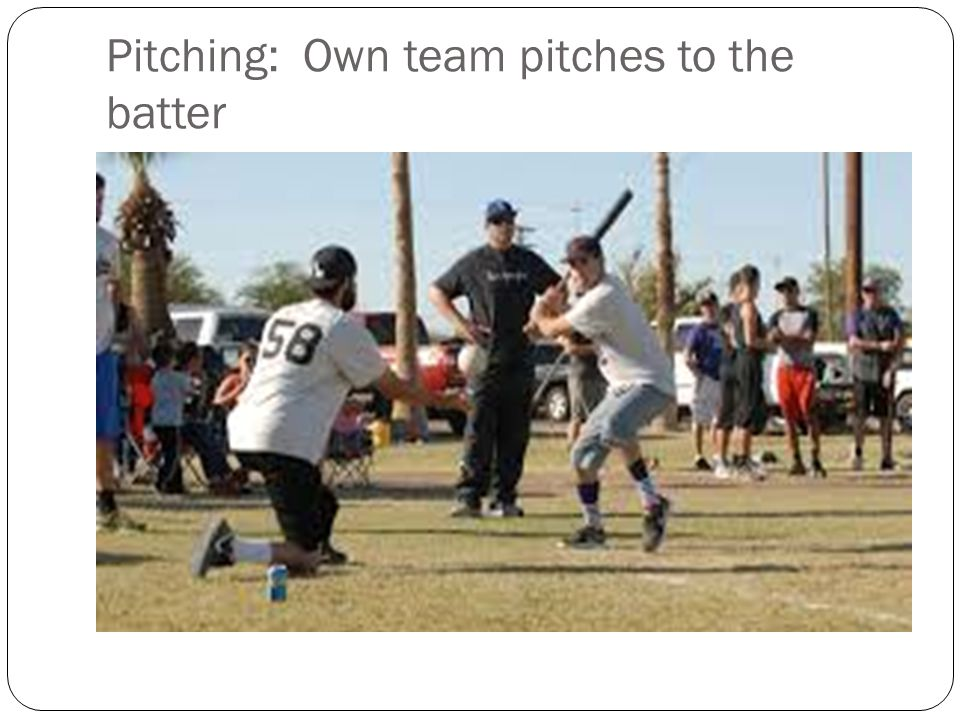 Pitching: Own team pitches to the batter