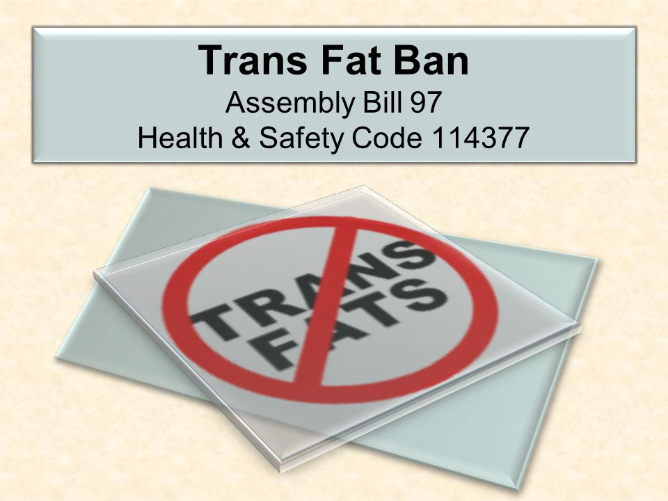 Trans Fat Ban Assembly Bill 97 Health & Safety Code