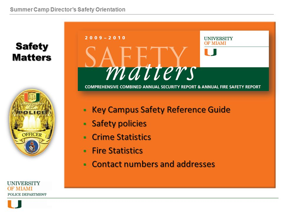 Summer Camp Director's Safety Orientation Safety Matters  Key Campus Safety Reference Guide  Safety policies  Crime Statistics  Fire Statistics  Contact numbers and addresses