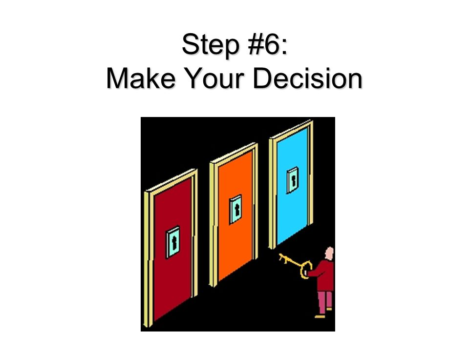 Step #6: Make Your Decision