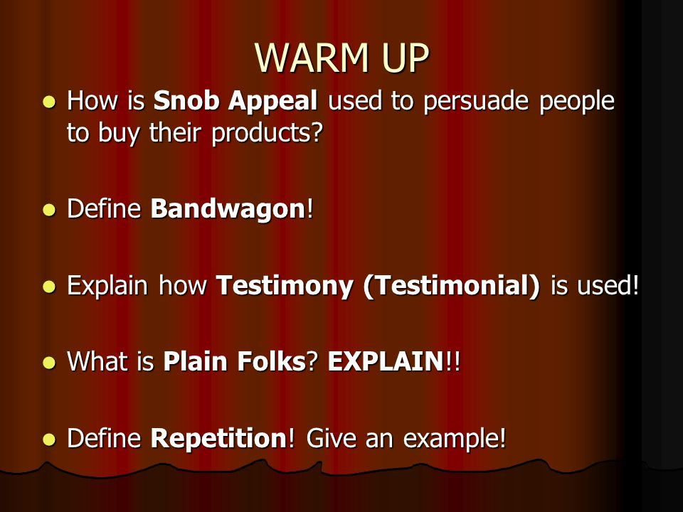 WARM UP How is Snob Appeal used to persuade people to buy their products.