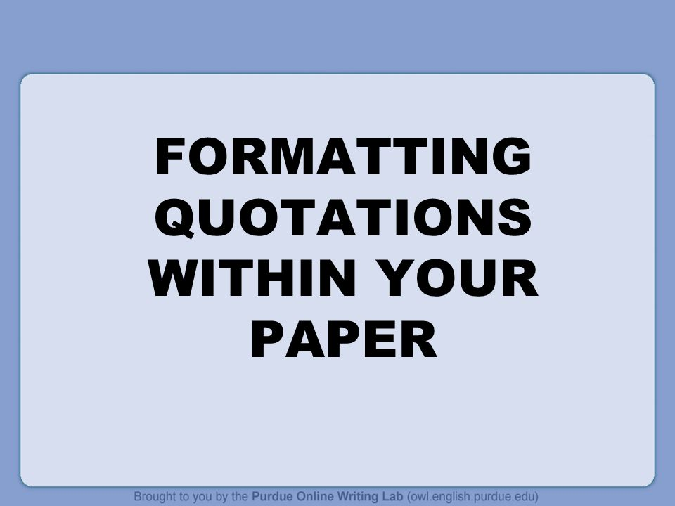 FORMATTING QUOTATIONS WITHIN YOUR PAPER